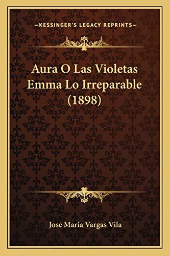 9781166605445: Aura O Las Violetas Emma Lo Irreparable (1898)