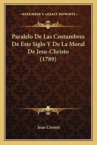 9781166607807: Paralelo De Las Costumbres De Este Siglo Y De La Moral De Jesu-Christo (1789) (Spanish Edition)