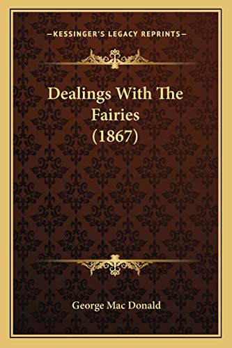 9781166610661: Dealings with the Fairies (1867)