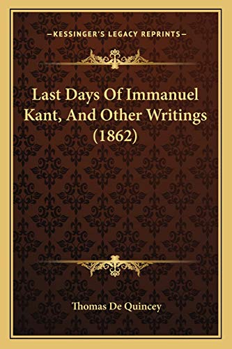 9781166611293: Last Days Of Immanuel Kant, And Other Writings (1862)