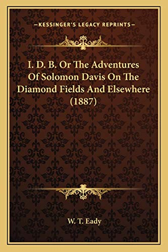 9781166611477: I. D. B. Or The Adventures Of Solomon Davis On The Diamond Fields And Elsewhere (1887)