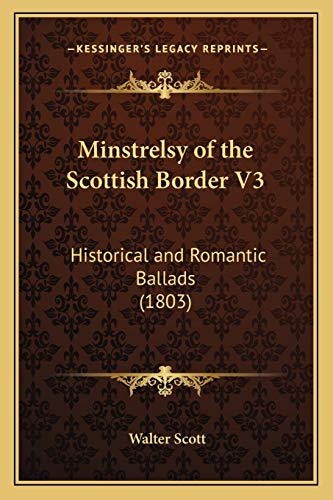 9781166618551: Minstrelsy of the Scottish Border V3: Historical and Romantic Ballads (1803)