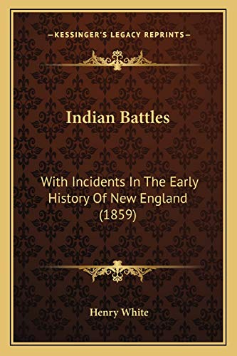 9781166618605: Indian Battles: With Incidents In The Early History Of New England (1859)