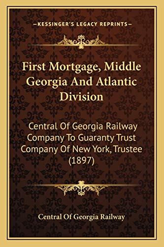 9781166618889: First Mortgage, Middle Georgia And Atlantic Division: Central Of Georgia Railway Company To Guaranty Trust Company Of New York, Trustee (1897)
