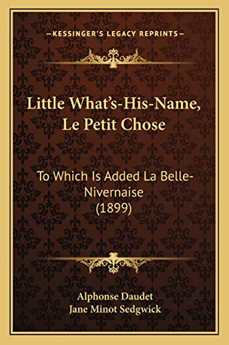 9781166619497: Little What's-His-Name, Le Petit Chose: To Which Is Added La Belle-Nivernaise (1899)