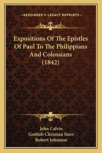 9781166619664: Expositions Of The Epistles Of Paul To The Philippians And Colossians (1842)