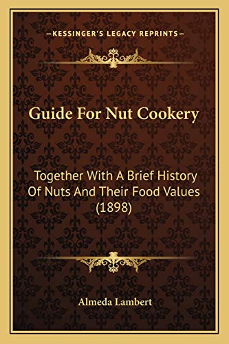 9781166620103: Guide For Nut Cookery: Together With A Brief History Of Nuts And Their Food Values (1898)
