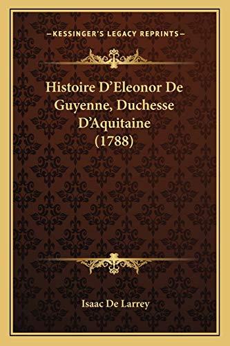 9781166622053: Histoire D'Eleonor de Guyenne, Duchesse D'Aquitaine (1788)