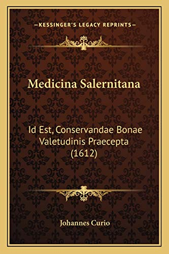 Medicina Salernitana: Id Est, Conservandae Bonae Valetudinis