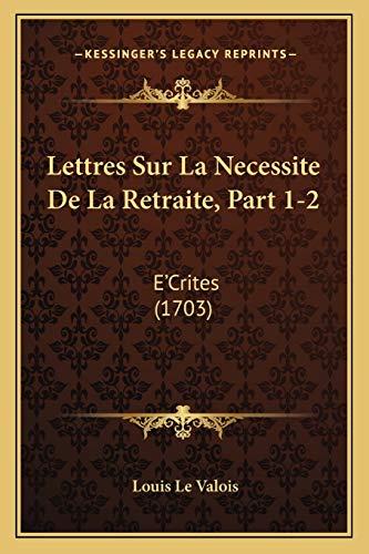 9781166624378: Lettres Sur La Necessite De La Retraite, Part 1-2: E'Crites (1703) (French Edition)