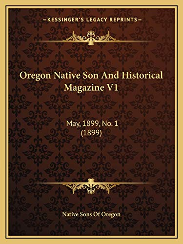 9781166626457: Oregon Native Son And Historical Magazine V1: May, 1899, No. 1 (1899)