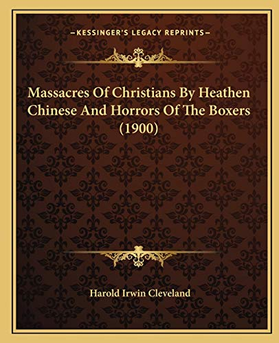 9781166626532: Massacres Of Christians By Heathen Chinese And Horrors Of The Boxers (1900)