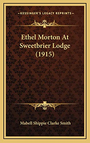 9781166629496: Ethel Morton At Sweetbrier Lodge (1915)