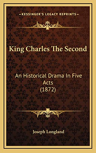 9781166631109: King Charles The Second: An Historical Drama In Five Acts (1872)