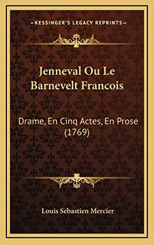 Jenneval Ou Le Barnevelt Francois: Drame, En Cinq Actes, En Prose (1769) (French Edition) (9781166632847) by Louis Sebastien Mercier