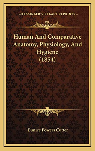 9781166634124: Human And Comparative Anatomy, Physiology, And Hygiene (1854)