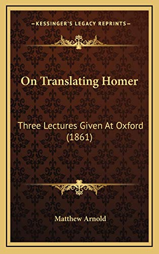 9781166634254: On Translating Homer: Three Lectures Given At Oxford (1861)
