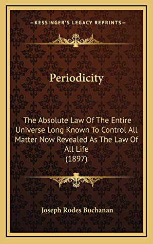 9781166635695: Periodicity: The Absolute Law Of The Entire Universe Long Known To Control All Matter Now Revealed As The Law Of All Life (1897)