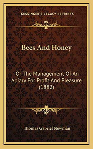 9781166636999: Bees And Honey: Or The Management Of An Apiary For Profit And Pleasure (1882)