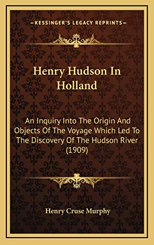 9781166637507: Henry Hudson In Holland: An Inquiry Into The Origin And Objects Of The Voyage Which Led To The Discovery Of The Hudson River (1909)