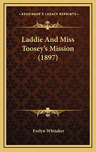 9781166638665: Laddie and Miss Toosey's Mission (1897)