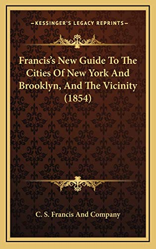 Francis's New Guide To The Cities Of New York And Brooklyn, And The Vicinity (1854) C. S. ...