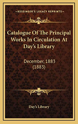 9781166646219: Catalogue Of The Principal Works In Circulation At Day's Library: December, 1883 (1883)