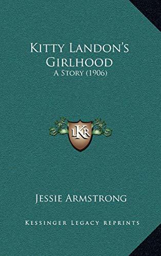 Kitty Landon`s Girlhood: A Story (1906) Armstrong,