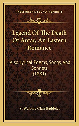9781166647100: Legend Of The Death Of Antar, An Eastern Romance: Also Lyrical Poems, Songs, And Sonnets (1881)