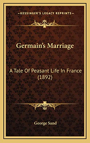 Germain's Marriage: A Tale Of Peasant Life In France (1892) (1166647714) by George Sand