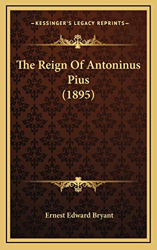 9781166648381: The Reign Of Antoninus Pius (1895)
