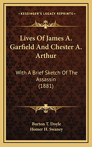 9781166649197: Lives Of James A. Garfield And Chester A. Arthur: With A Brief Sketch Of The Assassin (1881)