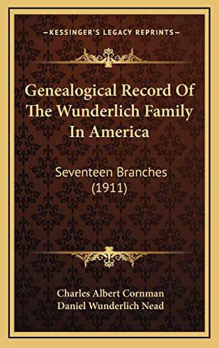 9781166649807: Genealogical Record Of The Wunderlich Family In America: Seventeen Branches (1911)