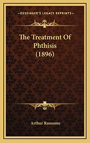 The Treatment Of Phthisis (1896) (1166651061) by Arthur Ransome