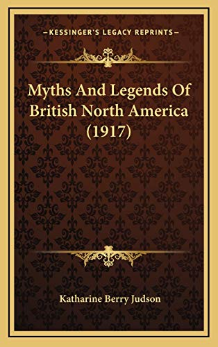 9781166652197: Myths And Legends Of British North America (1917)