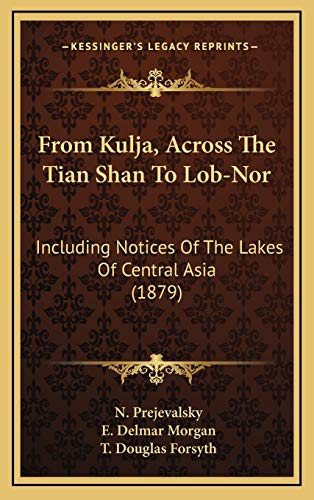 9781166657154: From Kulja, Across the Tian Shan to Lob-Nor: Including Notices of the Lakes of Central Asia (1879)