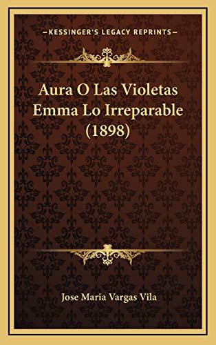 9781166657673: Aura O Las Violetas Emma Lo Irreparable (1898)