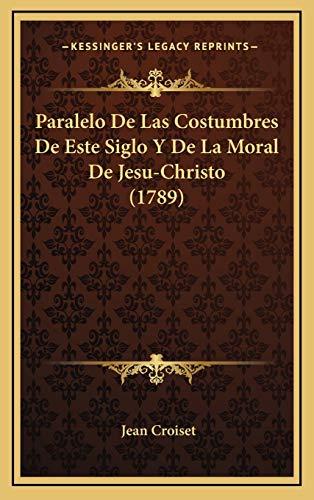 9781166659943: Paralelo de Las Costumbres de Este Siglo y de La Moral de Jesu-Christo (1789)