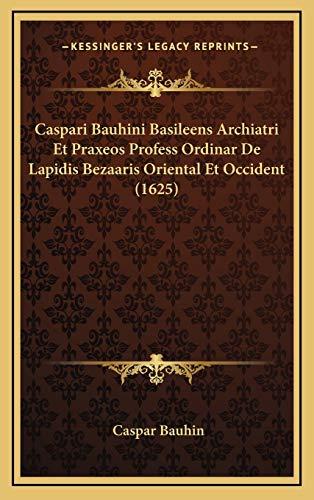 9781166661038: Caspari Bauhini Basileens Archiatri Et Praxeos Profess Ordinar De Lapidis Bezaaris Oriental Et Occident (1625) (Latin Edition)
