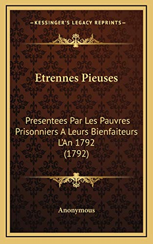 9781166661083: Etrennes Pieuses: Presentees Par Les Pauvres Prisonniers A Leurs Bienfaiteurs L'An 1792 (1792) (French Edition)