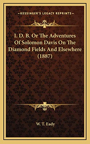 9781166663520: I. D. B. Or The Adventures Of Solomon Davis On The Diamond Fields And Elsewhere (1887)