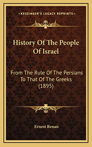 History Of The People Of Israel: From The Rule Of The Persians To That Of The Greeks (1895) (9781166664893) by Ernest Renan