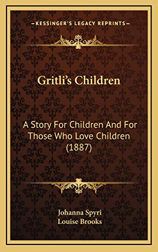 Gritli's Children: A Story For Children And For Those Who Love Children (1887) (9781166668273) by Johanna Spyri