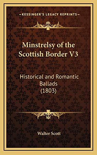 9781166670139: Minstrelsy of the Scottish Border V3: Historical and Romantic Ballads (1803)