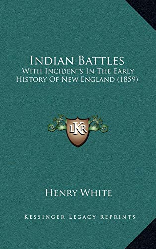 9781166670184: Indian Battles: With Incidents In The Early History Of New England (1859)