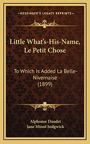 9781166671020: Little What's-His-Name, Le Petit Chose: To Which Is Added La Belle-Nivernaise (1899)