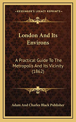9781166672348: London and Its Environs: A Practical Guide to the Metropolis and Its Vicinity (1862)