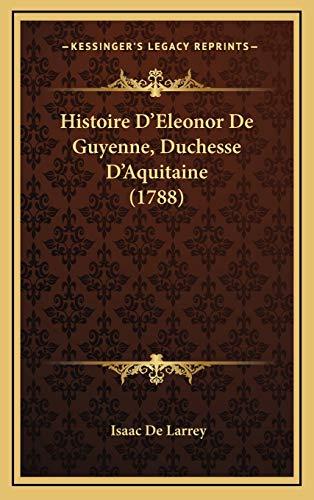 9781166673413: Histoire D'Eleonor de Guyenne, Duchesse D'Aquitaine (1788)