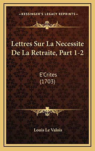 9781166675523: Lettres Sur La Necessite De La Retraite, Part 1-2: E'Crites (1703) (French Edition)