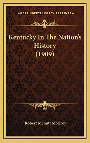 9781166677022: Kentucky In The Nation's History (1909)